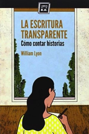 LA ESCRITURA TRANSPARENTE : CÓMO CONTAR HISTORIAS
