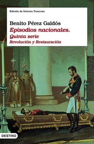 EPISODIOS NACIONALES : QUINTA SERIE : REVOLUCIÓN Y RESTAURACIÓN