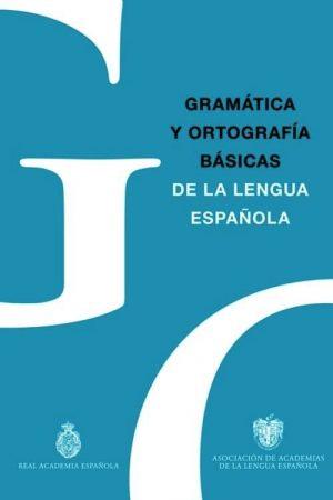 GRAMÁTICA Y ORTOGRAFÍA BÁSICAS DE LA LENGUA ESPAÑOLA