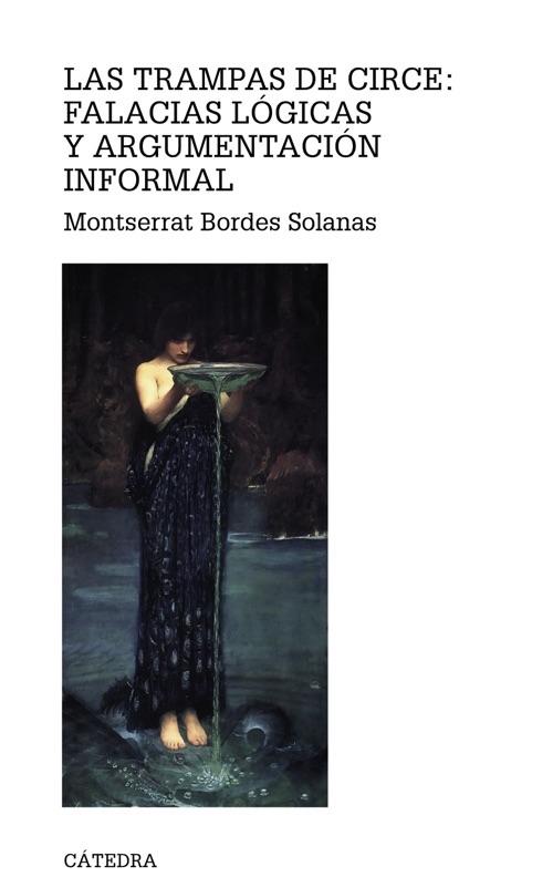 LAS TRAMPAS DE CIRCE : FALACIAS LÓGICAS Y ARGUMENTACIÓN INFORMAL
